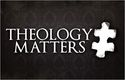 Why Theology Matters