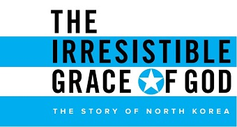 The Irresistible Grace of God: The story of North Korea